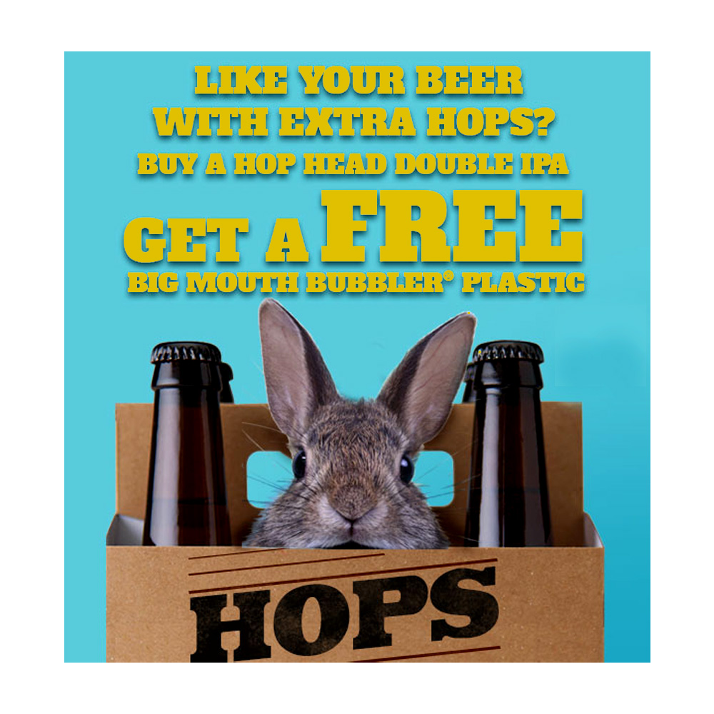BUY A HOP HEAD DOUBLE IPA AND GET A FREE PLASTIC BIG MOUTH BUBBLER Coupon Code