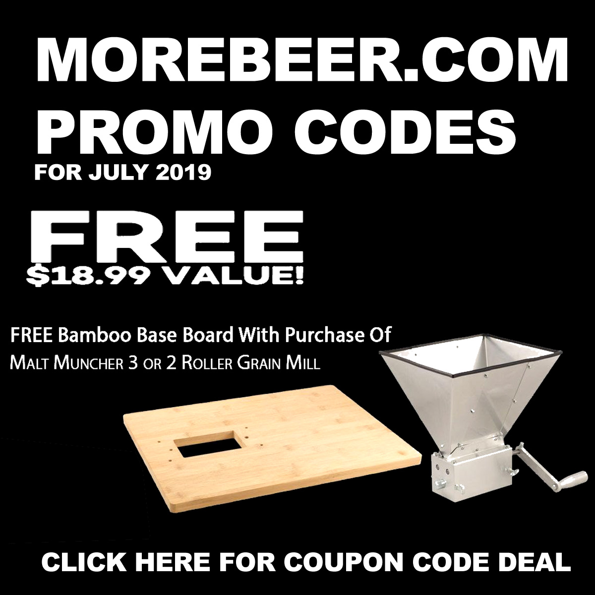 MoreBeer Use this MoreBeer.com Promo Code to Get A FREE Bamboo Base Board With The Purchase Of Malt Muncher or 2 Roller Grain Mill! Coupon Code