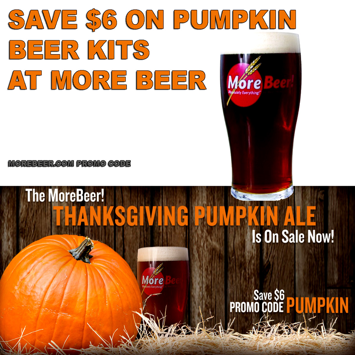 MoreBeer Save $6 On A Pumpkin Ale Beer Recipe Kit at MoreBeer.com with Promo Code PUMPKIN. This MoreBeer coupon code is good for both all grain and extract beer brewing kits. Coupon Code