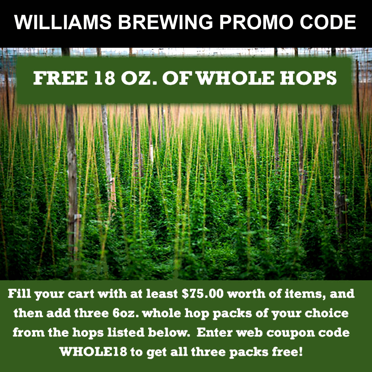 Williams Brewing Purchase $75 of items at Williams Brewing and get 18 Ounces of Whole Hops for Free with this WilliamsBrewing.com Promo Code Coupon Code